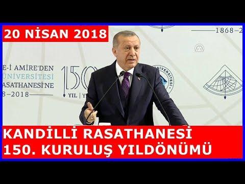 Cumhurbaşkanı Erdoğanın Kandilli Rasathanesinin 150. Yıl Programı Konuşması 20.4.2018