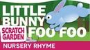 Little Bunny Foo Foo | Scratch Garden
