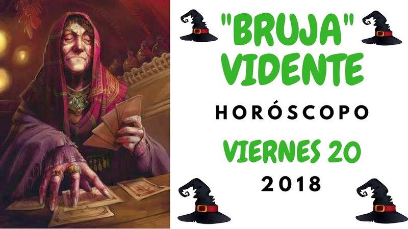 HORÓSCOPO ( BRUJA VIDENTE ) - VIERNES 20 DE ABRIL 2018
