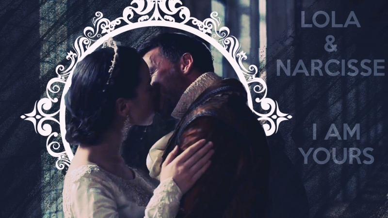 Lola and Narcisse || I am yours || Reign