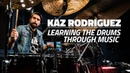 Kaz Rodriguez: Learning The Drums Through Music (FULL DRUM LESSON)