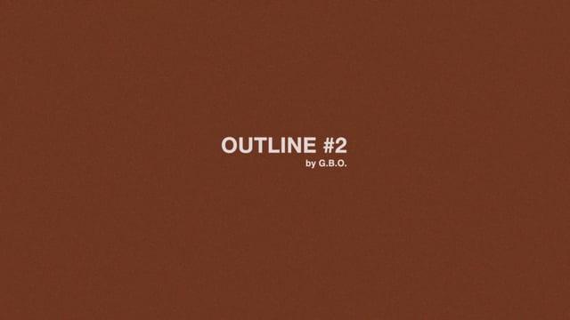 OUTLINE 2 ( Ébauche numéro deux )