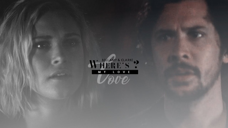 Bellamy Clarke || Where's my love [5x08]