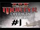 Przejdźmy Razem! Mortyr: Operacja Sztorm odc.01 Na tyłach Wroga