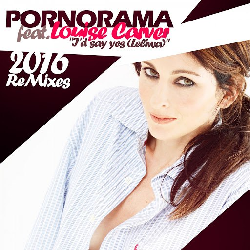 Pornorama альбом I'd Say Yes (Leliwa) [feat. Louise Carver] [2016 Remixes]