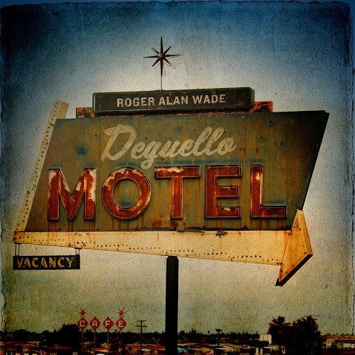 Roger Alan Wade альбом Deguello Motel