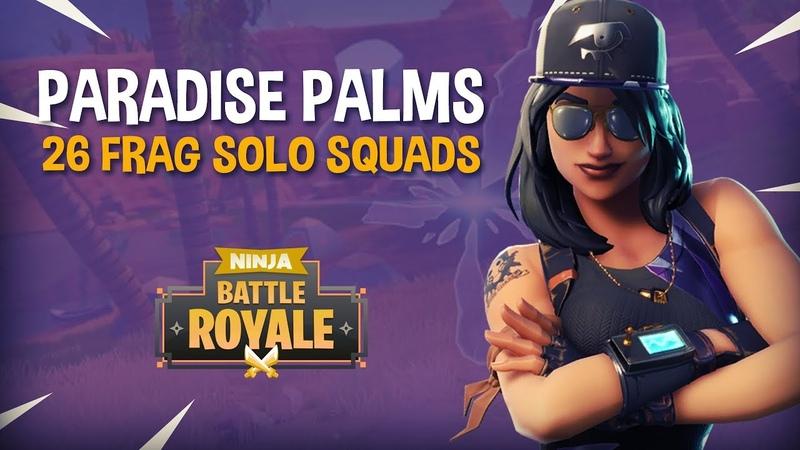 Paradise Palms 26 Frag Solo Squads!! - Fortnite Battle Royale Gameplay - Ninja