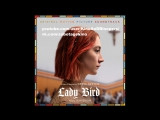 LADY BIRD ~ Full Soundtrack [Complete OST - 2017]