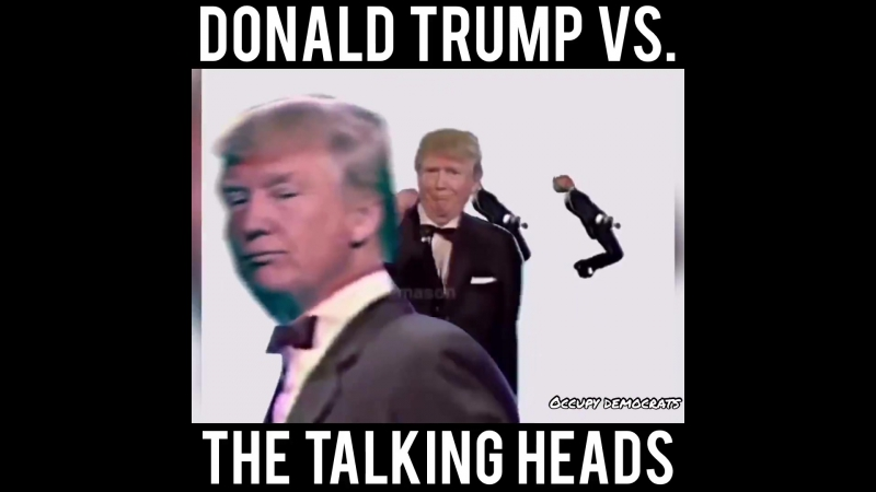 LOL! Donald Trump in The Talking Heads... - Occupy Democrats