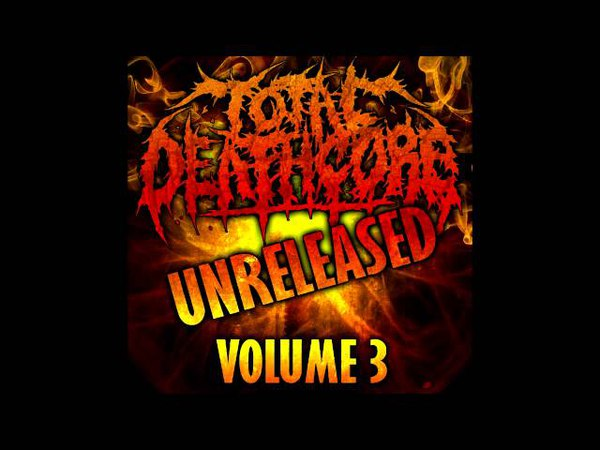 Total Deathcore: Volume 3 [*Unreleased*] (Full Album) FREE DOWNLOAD