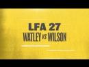 LFA 27 WATLEY VS. WILSON 11.11.