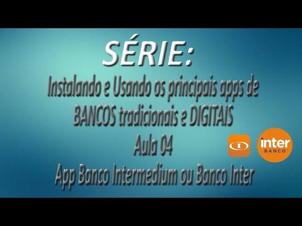 Série - Instalando e Usando os apps de BANCOS tradicionais e DIGITAIS |Aula 04| App Banco Inter