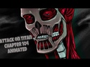 Attack on Titan [ch.104] FAN animation