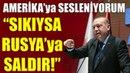 Sıkıysa Rusya'ya Saldır Erdoğan'dan ABD'ye...