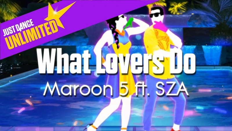 Just Dance Unlimited | What Lovers Do - Maroon 5 ft. SZA