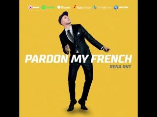 Rena Rnt - PARDON MY FRENCH