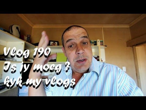 Vlog 190 Is jy moeg Kyk my vlogs en kry lewe The Daily Vlogger in Afrikaans