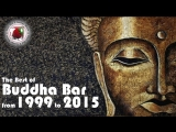 Buddha Bar The Best of Buddha Bar from 1999 to 2015 Downtempo Vo