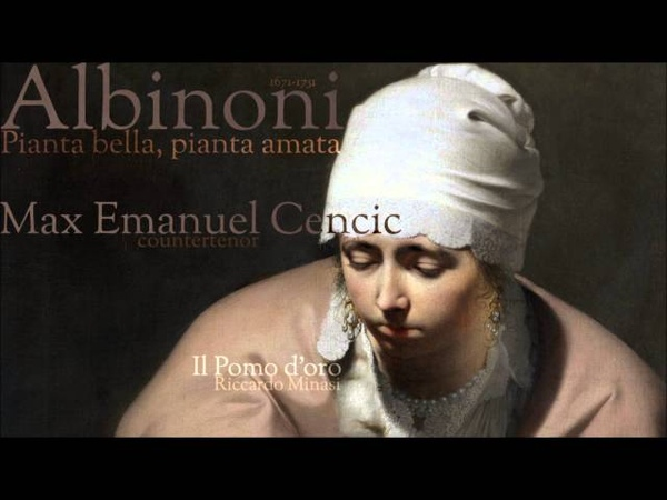 T. Albinoni - Pianta bella, pianta amata - M. E. Cencic - countertenor
