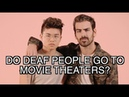 DO DEAF PEOPLE GO TO MOVIE THEATERS?   With Chella Man   Nyle DiMarco