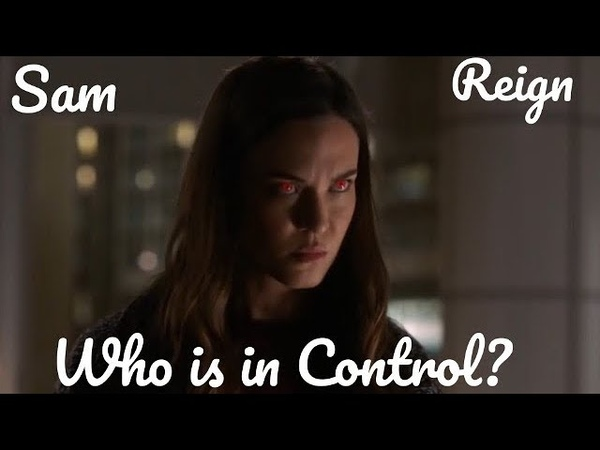 Supergirl- Sam/Reign -Who is in Control?