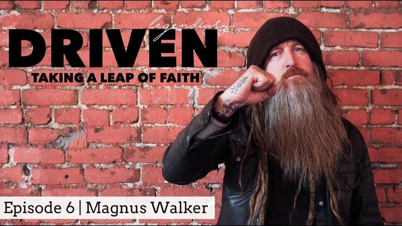 MAGNUS WALKER - DRIVEN | Legendiary Ep.6