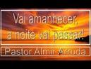 Pregação Evangélica - Vai amanhecer, a noite vai passar!!