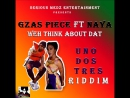Gzas piece ft Naya Weh вы думаете об этом Uno Dos Tres Riddim Serious Medz Entertainment