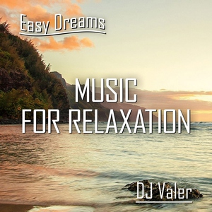 DJ Valer Easy Dreams Music for Relaxation