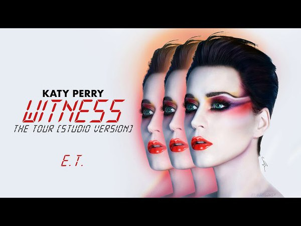 Katy Perry - E.T. (Witness: The Tour) [Studio Version]