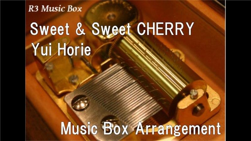 Sweet Sweet CHERRY/Yui Horie [Music Box] (Anime