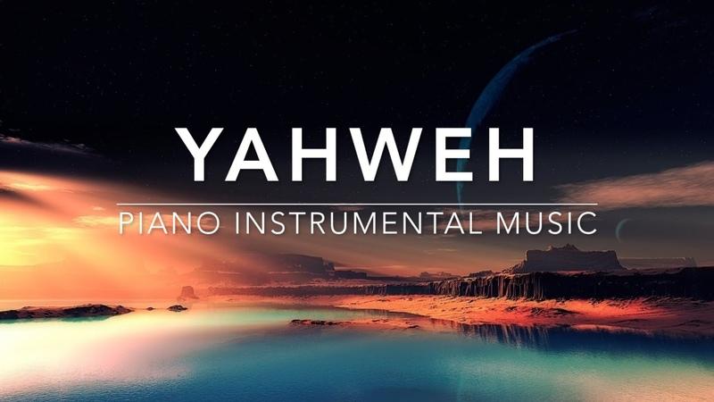YAHWEH - Piano Music   Prayer Music   Meditation Music   Healing Music   Worship Music   Soft Music