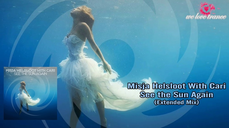 Misja Helsloot With Cari - See the Sun Again (Extended Mix)