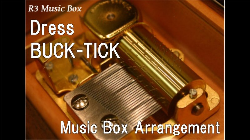 DressBUCK-TICK [Music Box] (Anime Trinity Blood OP)