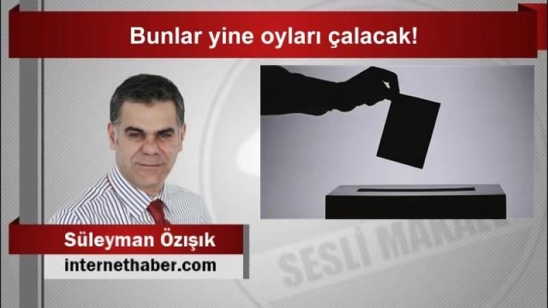 (6) Süleyman ÖZIŞIK Bunlar yine oyları çalacak! - YouTube