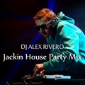 DJ Alex Rivero-Jackin House Party Mix