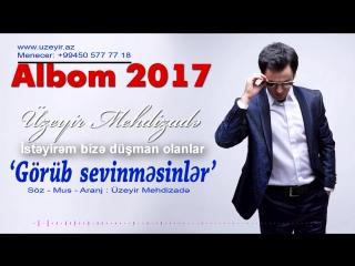 Uzeyir Mehdizade - Gorub Sevinmesinler ( 2017 Albom ) ( 720 X 1280 ).mp4