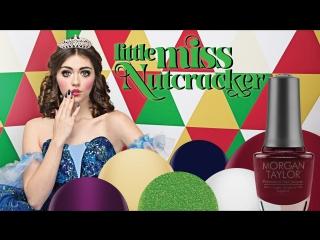 MORGAN TAYLOR - Little Miss Nutcracker  зимняя коллекция 2017/18