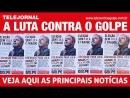Telejornal dos comitês de luta contra o golpe Organizar grande ato no dia do julgamento de Lula