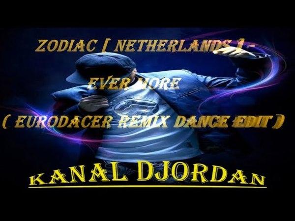Zodiac [ Netherlands ] - Ever More ( Eurodacer Remix Dance Edit )
