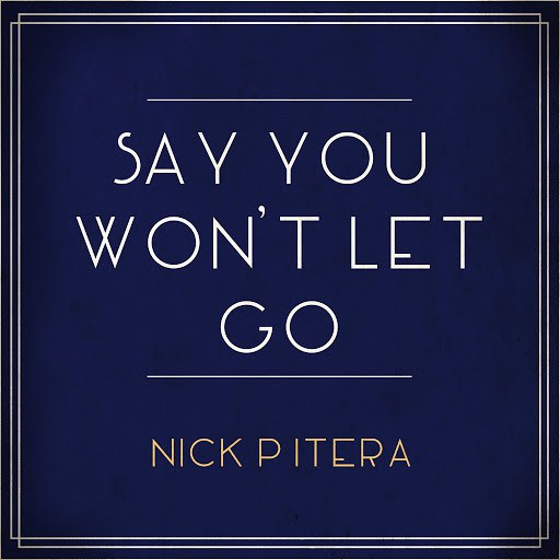Nick Pitera альбом Say You Won't Let Go
