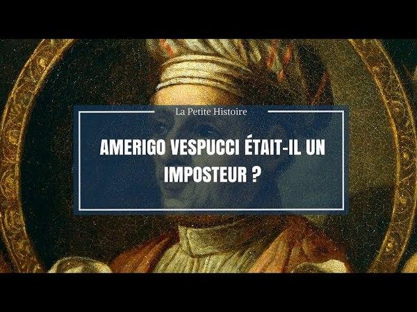 La Petite Histoire : Amerigo Vespucci était-il un imposteur ?