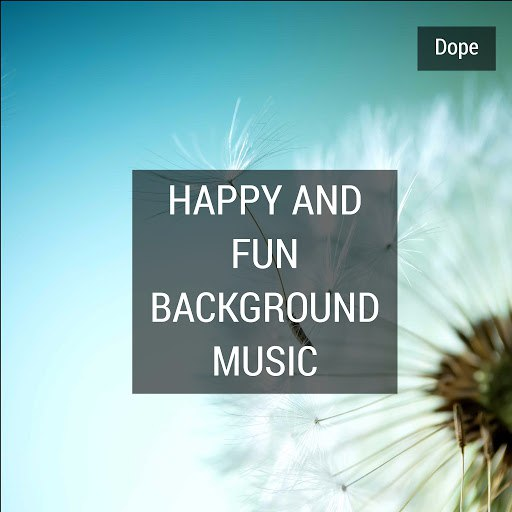 Dope альбом Happy and Fun Background Music