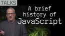 A Brief History of JavaScript, talk by Brendan Eich (creator of JavaScript)