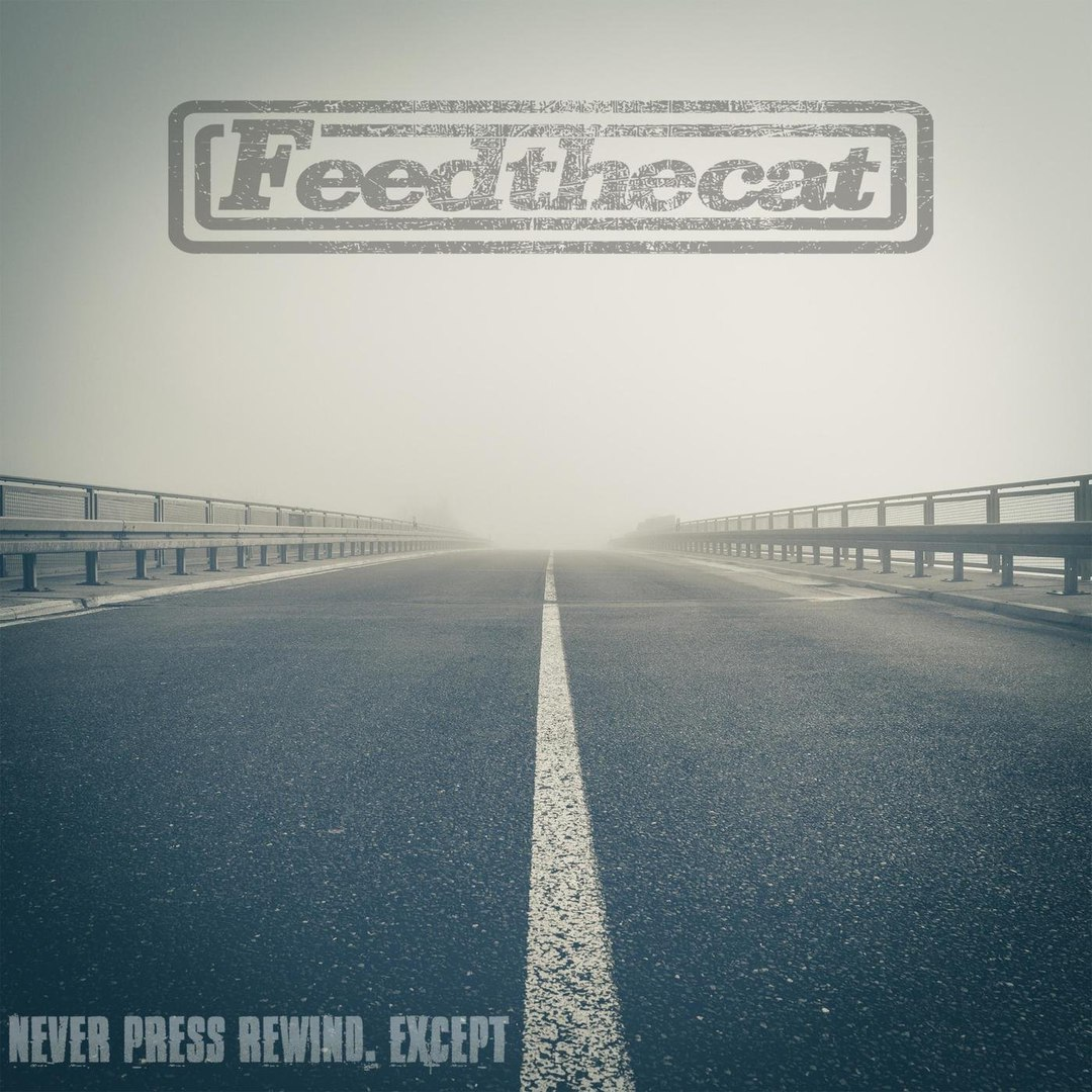 Feed the Cat - Never Press Rewind. Except​.​.​. [EP] (2018)