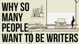 Why so Many People Want to Be Writers