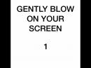 Нежно подуйте на экран на счёт 3
