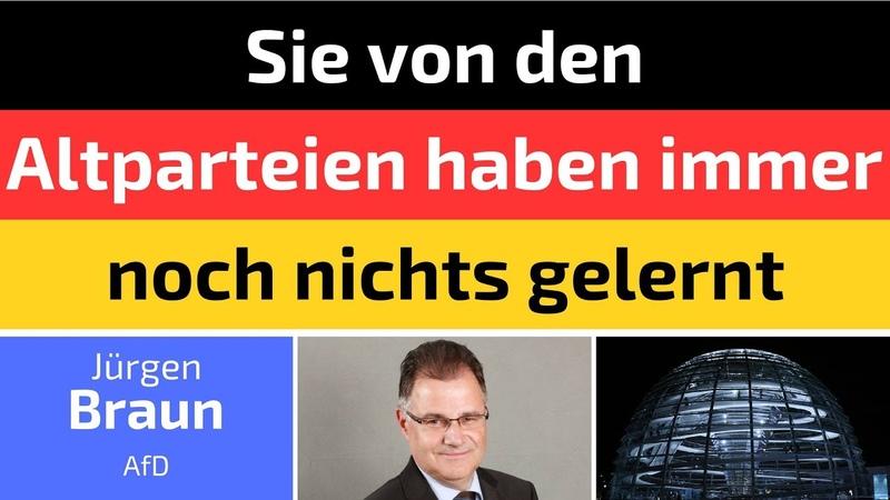 Jürgen Braun (AfD) - Sie von den Altparteien haben immer noch nichts gelernt