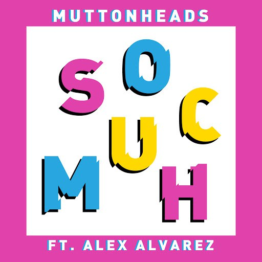 Muttonheads альбом So Much (feat. Alex Alvarez)