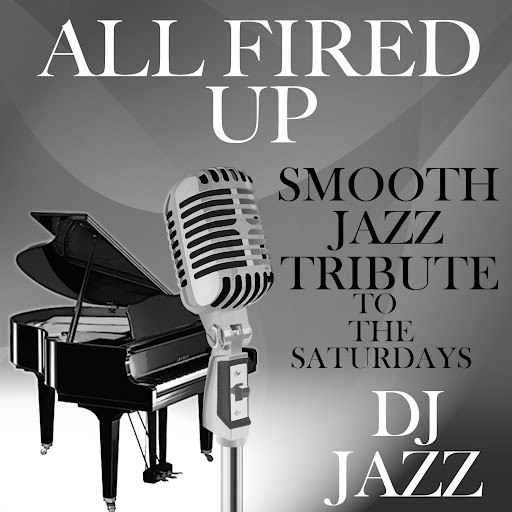 Dj Jazz альбом All Fired Up (Smooth Jazz Tribute to The Saturdays)
